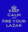 KEEP CALM AND FIRE YOUR LAZAR - Personalised Poster A4 size