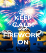 KEEP CALM AND FIREWORK  ON - Personalised Poster A4 size