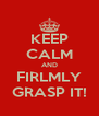 KEEP CALM AND FIRLMLY GRASP IT! - Personalised Poster A4 size