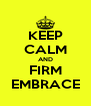 KEEP CALM AND FIRM EMBRACE - Personalised Poster A4 size