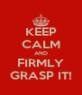 KEEP CALM AND FIRMLY GRASP IT! - Personalised Poster A4 size