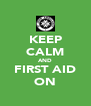 KEEP CALM AND FIRST AID ON - Personalised Poster A4 size