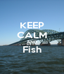 KEEP CALM AND Fish  - Personalised Poster A4 size