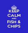 KEEP CALM AND FISH & CHIPS - Personalised Poster A4 size