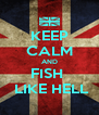 KEEP CALM AND FISH   LIKE HELL - Personalised Poster A4 size
