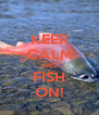 KEEP CALM AND FISH ON! - Personalised Poster A4 size