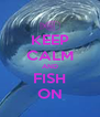 KEEP CALM AND FISH ON - Personalised Poster A4 size