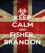 KEEP CALM AND FISHER, BRANDON - Personalised Poster A4 size