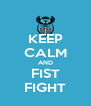 KEEP CALM AND FIST FIGHT - Personalised Poster A4 size