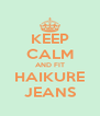KEEP CALM AND FIT HAIKURE JEANS - Personalised Poster A4 size