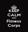 KEEP CALM AND Fitness Corps - Personalised Poster A4 size