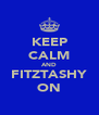 KEEP CALM AND FITZTASHY ON - Personalised Poster A4 size
