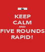 KEEP CALM AND FIVE ROUNDS RAPID! - Personalised Poster A4 size