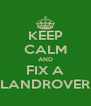 KEEP CALM AND FIX A LANDROVER - Personalised Poster A4 size