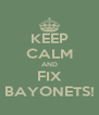 KEEP CALM AND FIX BAYONETS! - Personalised Poster A4 size