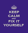 KEEP CALM AND FIX IT YOURSELF - Personalised Poster A4 size