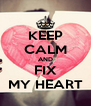 KEEP CALM AND FIX MY HEART - Personalised Poster A4 size