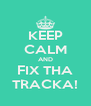KEEP CALM AND FIX THA TRACKA! - Personalised Poster A4 size