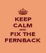 KEEP CALM AND FIX THE FERNBACK - Personalised Poster A4 size