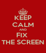 KEEP CALM AND FIX  THE SCREEN - Personalised Poster A4 size