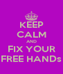 KEEP CALM AND FIX YOUR FREE HANDs - Personalised Poster A4 size
