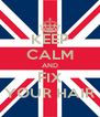 KEEP CALM AND FIX YOUR HAIR - Personalised Poster A4 size