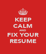KEEP CALM AND FIX YOUR RESUME - Personalised Poster A4 size