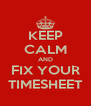 KEEP CALM AND FIX YOUR TIMESHEET - Personalised Poster A4 size