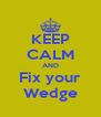 KEEP CALM AND Fix your Wedge - Personalised Poster A4 size