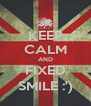 KEEP CALM AND FIXED SMILE :') - Personalised Poster A4 size