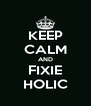 KEEP CALM AND FIXIE HOLIC - Personalised Poster A4 size