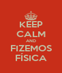 KEEP CALM AND FIZEMOS FÍSICA - Personalised Poster A4 size