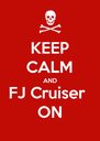 KEEP CALM AND FJ Cruiser  ON - Personalised Poster A4 size