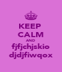 KEEP  CALM AND fjfjchjskio djdjfiwqox - Personalised Poster A4 size