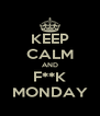 KEEP CALM AND F**K MONDAY - Personalised Poster A4 size
