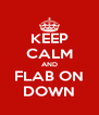 KEEP CALM AND FLAB ON DOWN - Personalised Poster A4 size