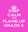 KEEP CALM AND FLAME UP GRADE 5 - Personalised Poster A4 size
