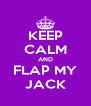 KEEP CALM AND FLAP MY JACK - Personalised Poster A4 size