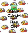 KEEP CALM AND Flap ON - Personalised Poster A4 size