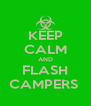 KEEP CALM AND FLASH CAMPERS  - Personalised Poster A4 size