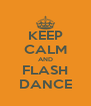 KEEP CALM AND FLASH DANCE - Personalised Poster A4 size