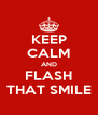 KEEP CALM AND FLASH THAT SMILE - Personalised Poster A4 size