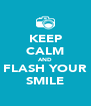 KEEP CALM AND FLASH YOUR SMILE - Personalised Poster A4 size
