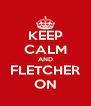 KEEP CALM AND FLETCHER ON - Personalised Poster A4 size