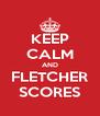 KEEP CALM AND FLETCHER SCORES - Personalised Poster A4 size