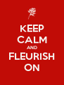 KEEP CALM AND FLEURISH ON - Personalised Poster A4 size