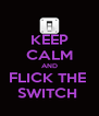 KEEP CALM AND FLICK THE  SWITCH  - Personalised Poster A4 size