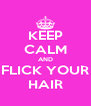 KEEP CALM AND FLICK YOUR HAIR - Personalised Poster A4 size