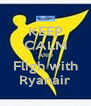 KEEP CALM AND Fligh with Ryanair - Personalised Poster A4 size