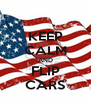 KEEP CALM AND FLIP CARS - Personalised Poster A4 size